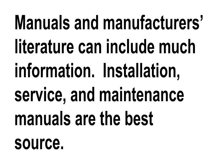 Manuals and manufacturers' literature can include much information.  Installation, service, and maintenance manuals are the best source.