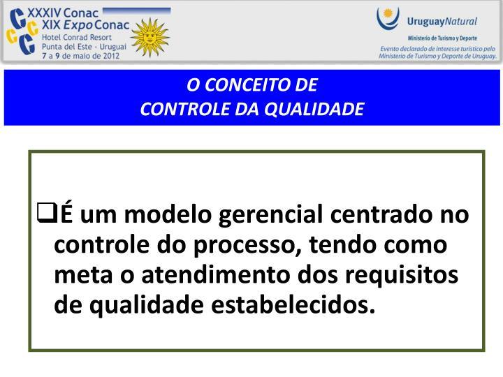 É um modelo gerencial centrado no controle do processo, tendo como meta o atendimento dos requisitos de qualidade estabelecidos.