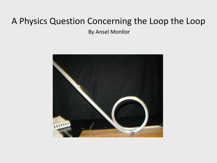 A Physics Question Concerning the Loop the Loop