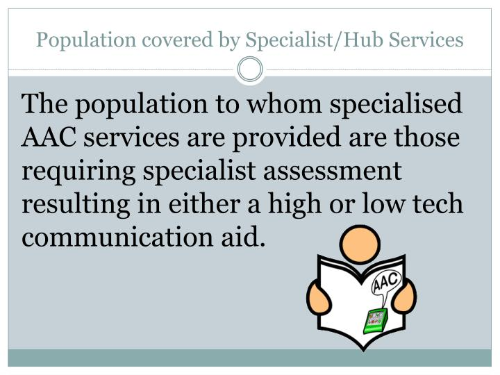 Population covered by Specialist/Hub Services