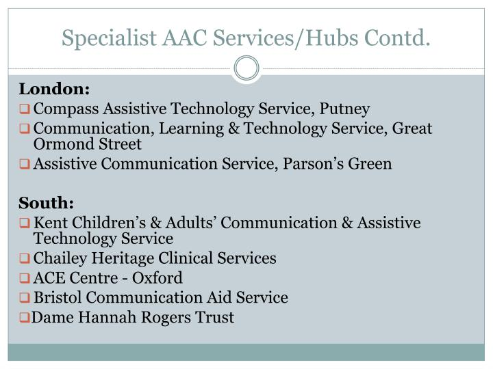 Specialist AAC Services/Hubs Contd.