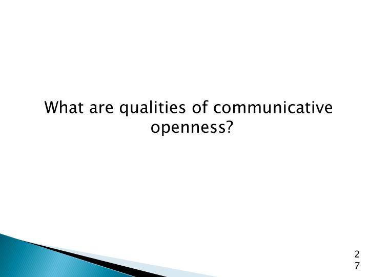 What are qualities of communicative openness?
