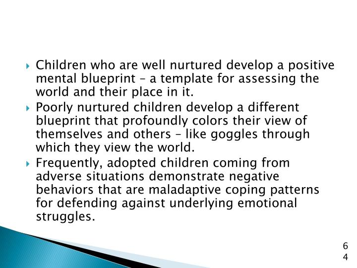 Children who are well nurtured develop a positive mental blueprint – a template for assessing the world and their place in it.