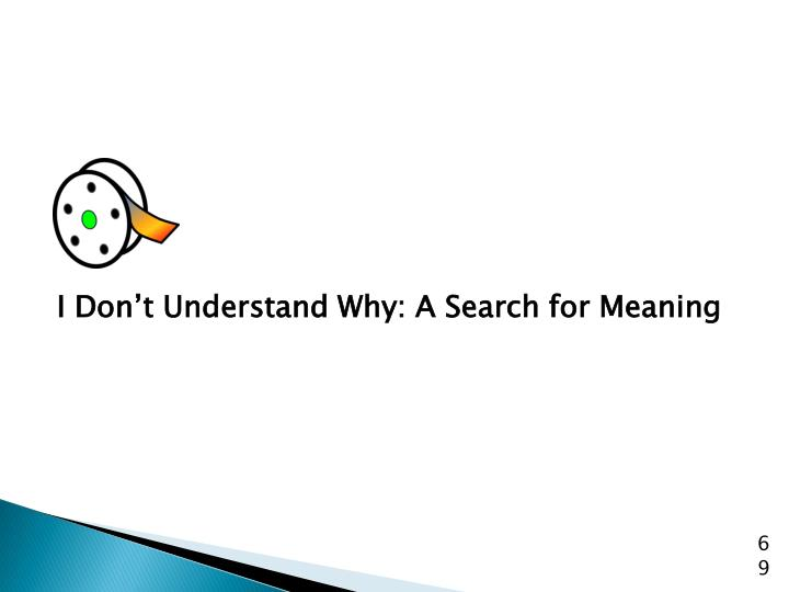 I Don't Understand Why: A Search for Meaning
