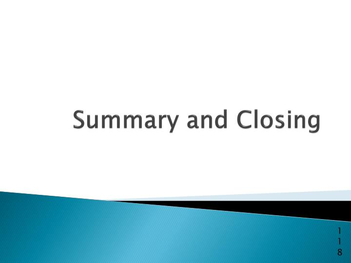 Summary and Closing