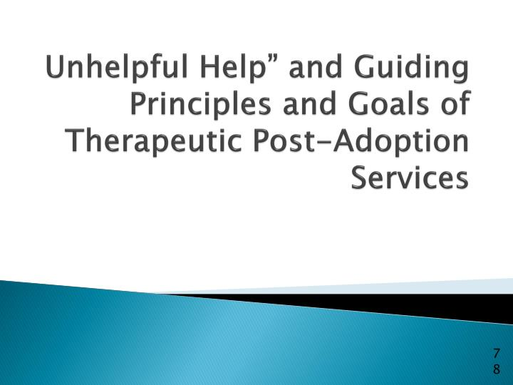 "Unhelpful Help"" and Guiding Principles and Goals of Therapeutic Post-Adoption Services"