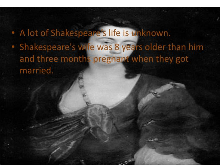 A lot of Shakespeare's life is unknown.
