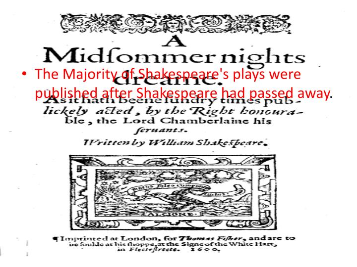 The Majority of Shakespeare's plays were published after Shakespeare had passed away