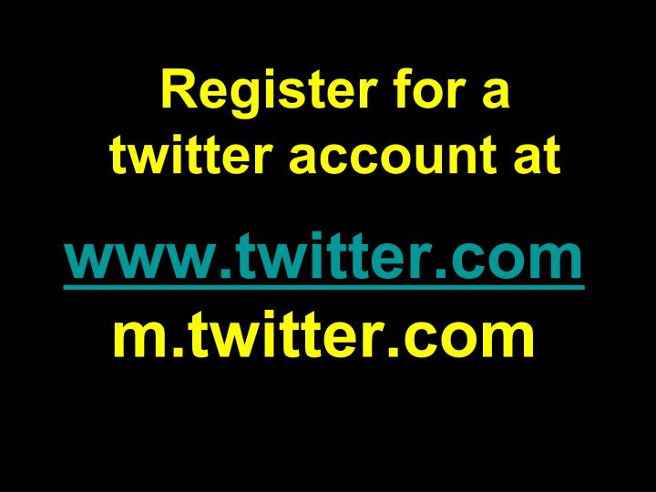 Register for a twitter account at