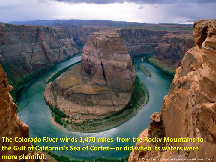 The Colorado River winds 1,470 miles