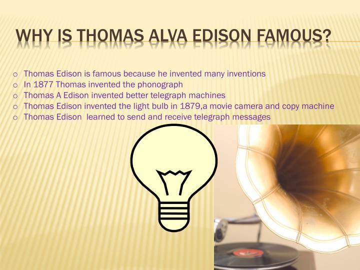 Why is Thomas Alva Edison famous?
