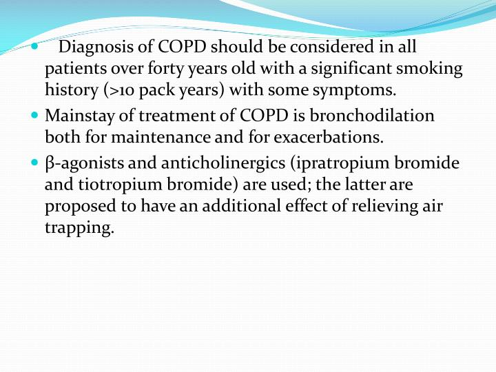 Diagnosis of COPD should be considered in all patients over forty years old with a significant smoking history (>10 pack years) with some symptoms.