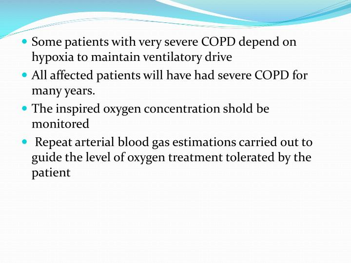 Some patients with very severe COPD depend on hypoxia to maintain