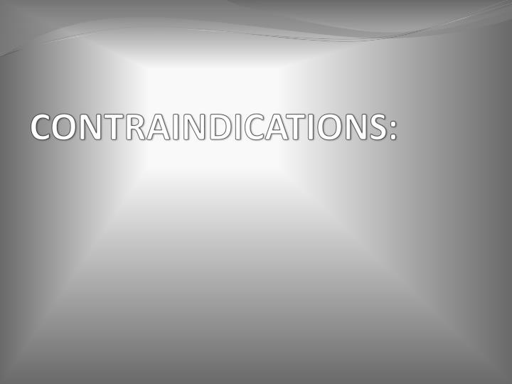CONTRAINDICATIONS: