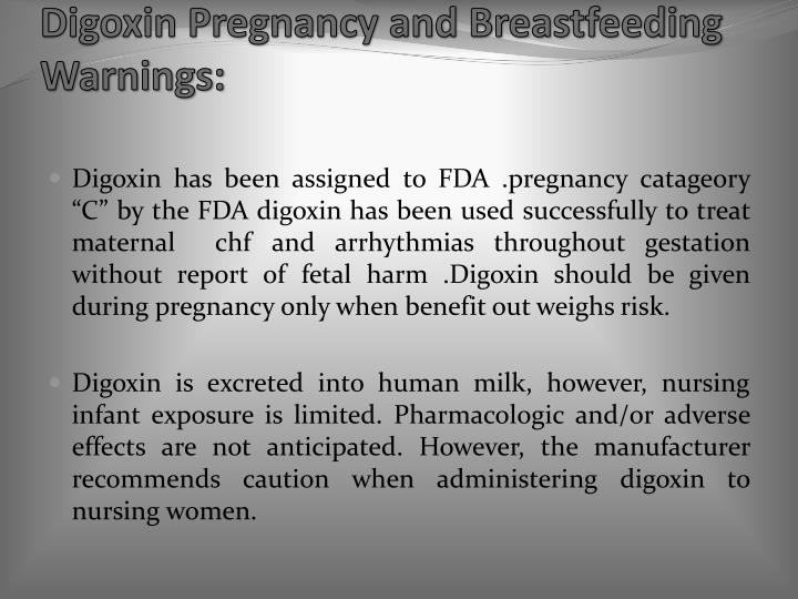 Digoxin Pregnancy and Breastfeeding  Warnings: