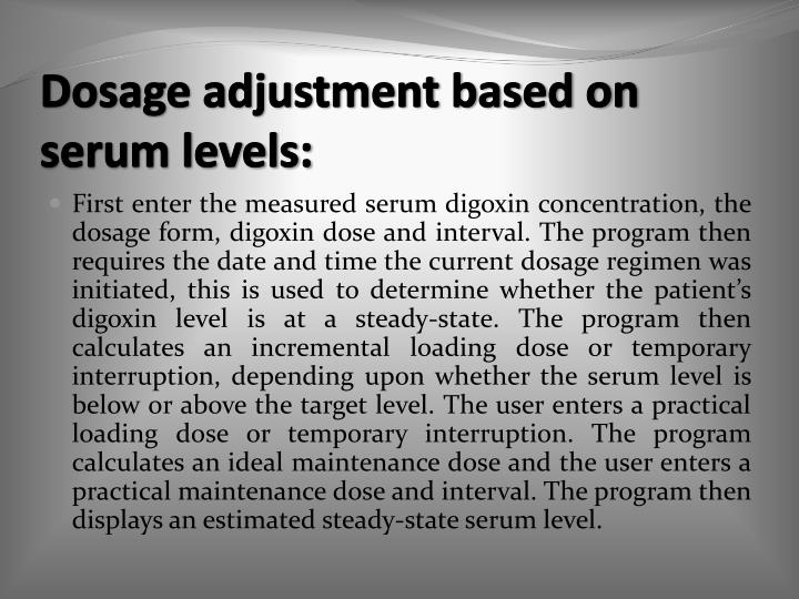 Dosage adjustment based on serum levels: