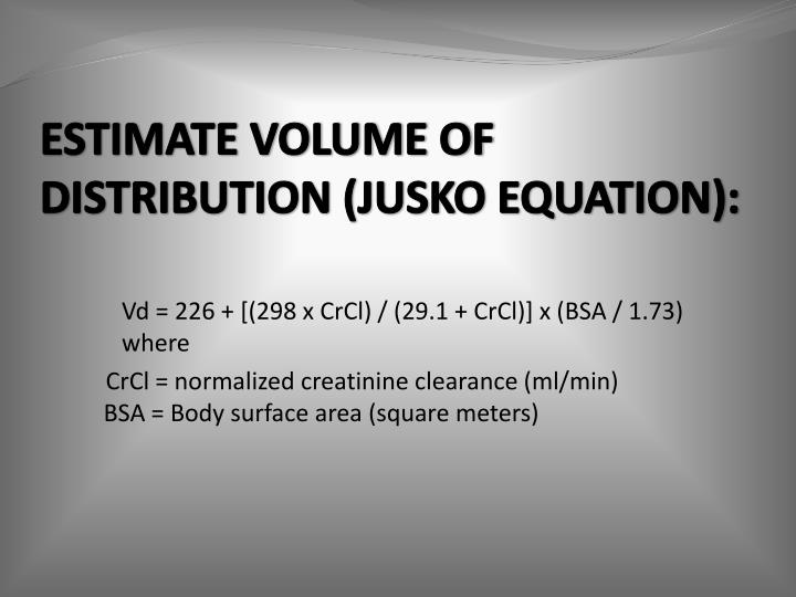 ESTIMATE VOLUME OF DISTRIBUTION (JUSKO EQUATION):