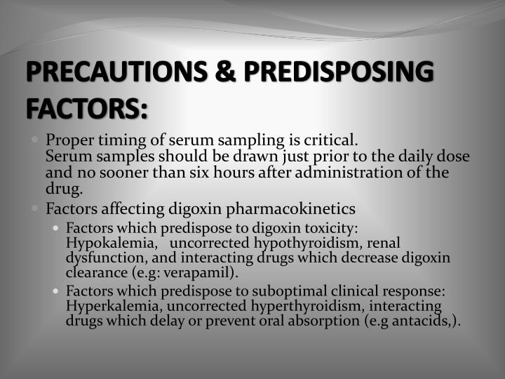 PRECAUTIONS & PREDISPOSING FACTORS: