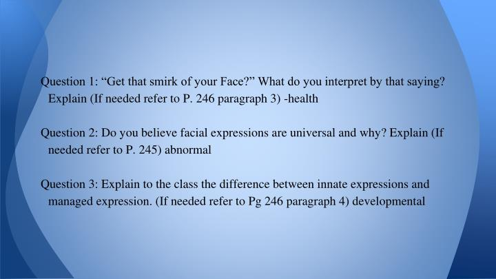 "Question 1: ""Get that smirk of your Face?"" What do you interpret by that saying? Explain (If needed refer to P. 246 paragraph 3) -health"