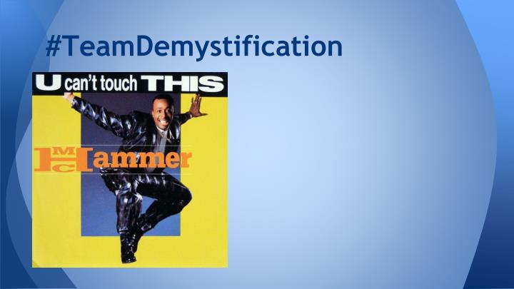 #TeamDemystification