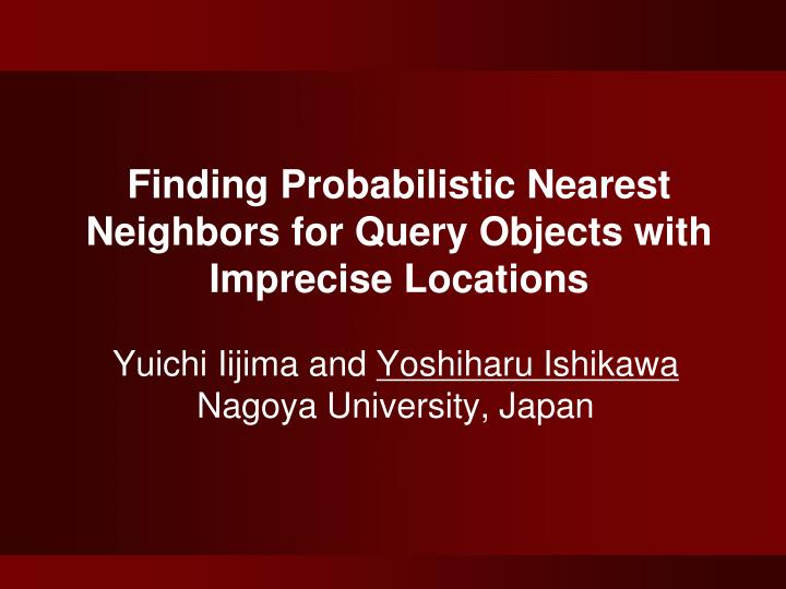 Finding Probabilistic Nearest Neighbors for Query Objects with Imprecise Locations