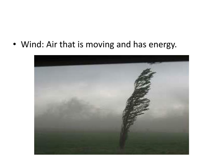Wind: Air that is moving and has energy.