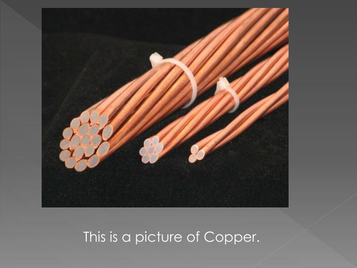 This is a picture of Copper.