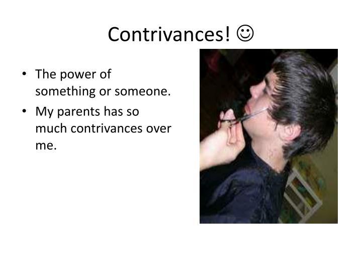 Contrivances!