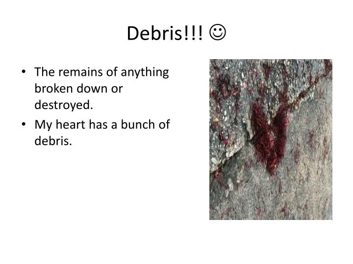 Debris!!!