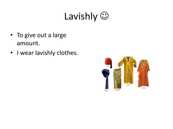 Lavishly