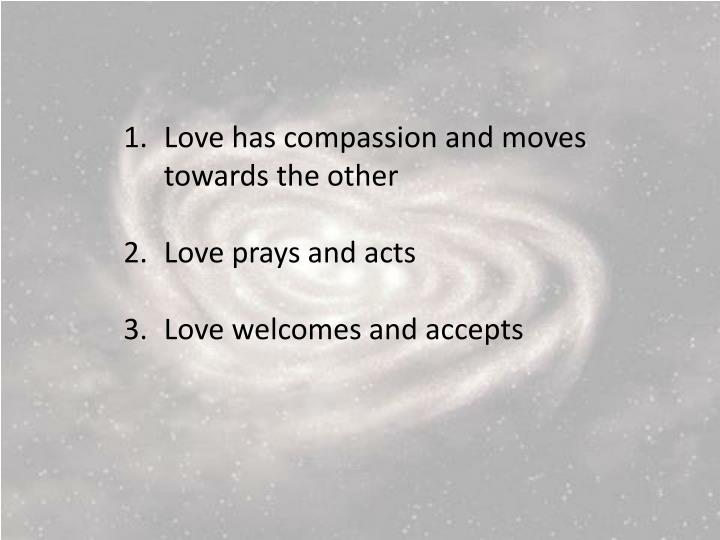 Love has compassion and moves towards the