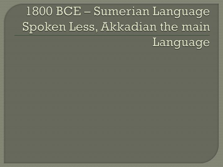 1800 BCE – Sumerian Language Spoken Less, Akkadian the main Language