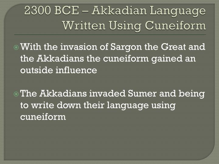 2300 BCE – Akkadian Language Written Using Cuneiform