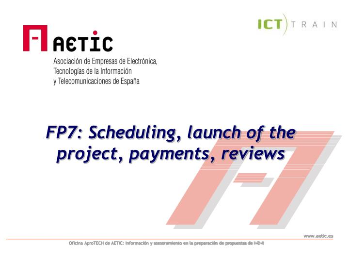 FP7: Scheduling, launch of the project, payments, reviews