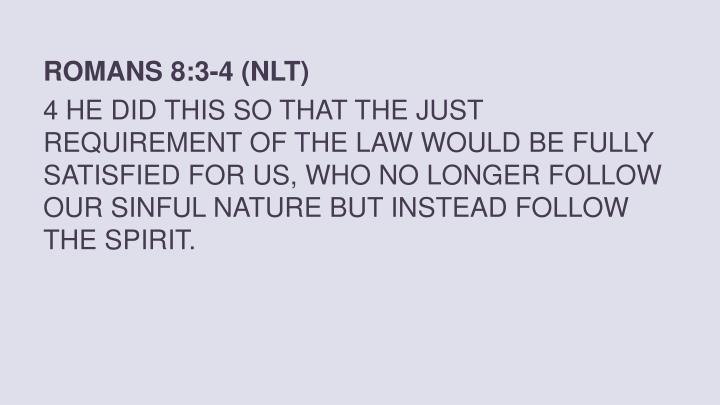 ROMANS 8:3-4 (NLT)