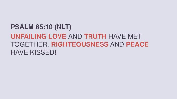 PSALM 85:10 (NLT)