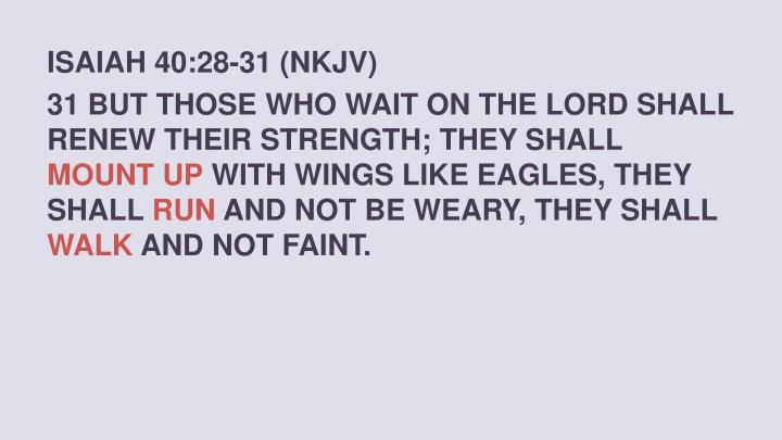 ISAIAH 40:28-31 (NKJV)