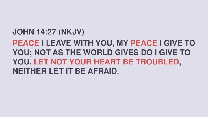 JOHN 14:27 (NKJV)