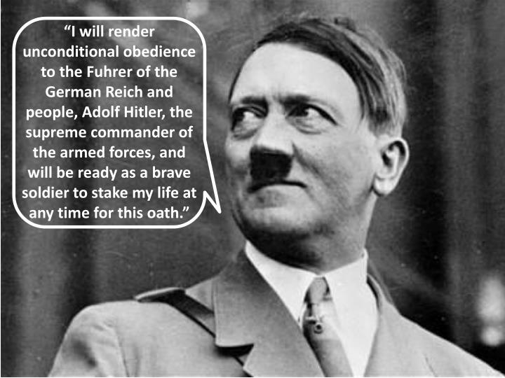 """I will render unconditional obedience to the Fuhrer of the German Reich and people, Adolf Hitler, the supreme commander of the armed forces, and will be ready as a brave soldier to stake my life at any time for this oath."""