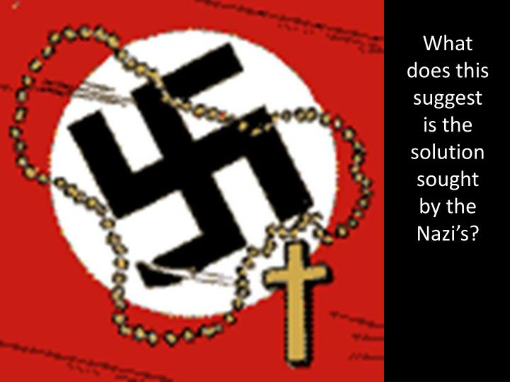 What does this suggest is the solution sought by the Nazi's?