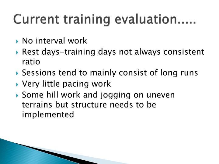 Current training evaluation.....