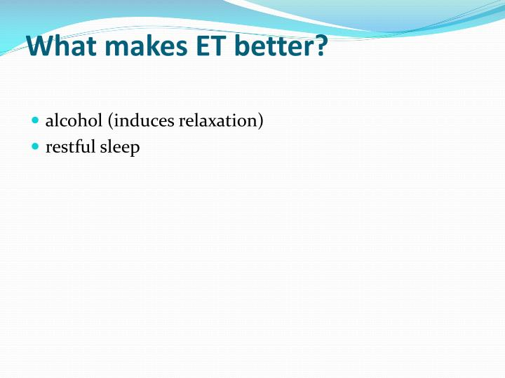 What makes ET better?