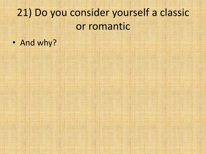 21) Do you consider yourself a classic or romantic