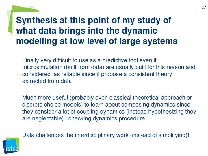 Synthesis at this point of my study of what data brings into the dynamic modelling at low level of large systems