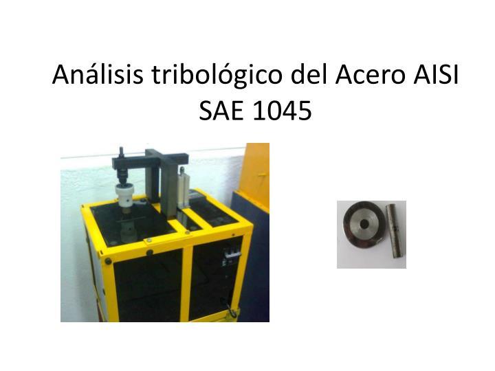 Análisis tribológico del Acero AISI SAE 1045