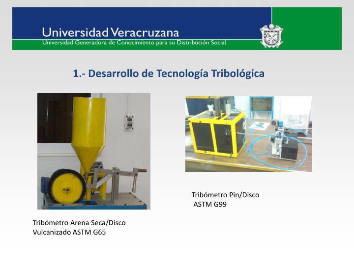 1.- Desarrollo de Tecnología Tribológica