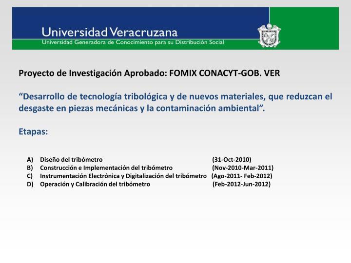 Proyecto de Investigación Aprobado: FOMIX CONACYT-GOB. VER