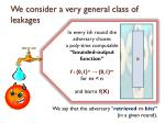 we consider a very general class of leakages