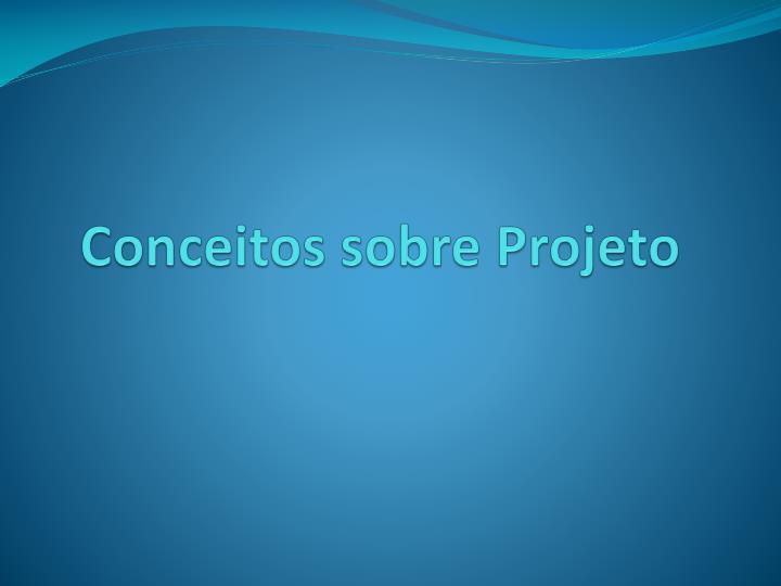 Conceitos sobre Projeto