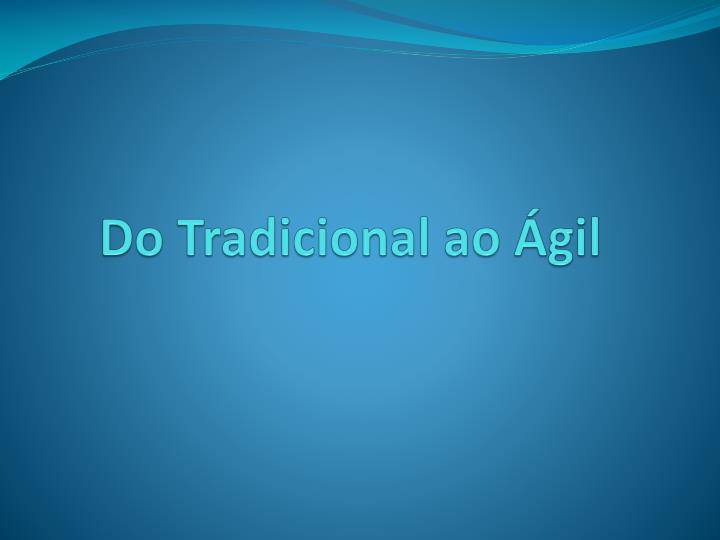 Do Tradicional ao Ágil